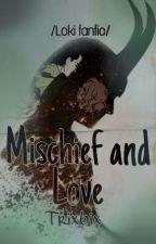 Mischief and Love /Loki fanfic/ by Trixbix