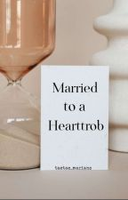 Married to a heartthrob  by taetae_mariano