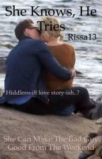 She Knows, He Tries (Hiddleswift Love Story-ish..?) by _Rissa13_