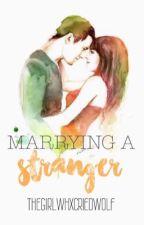 Marrying A Stranger [Hiatus] by thegirlwhxcriedwolf