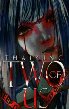 TWO OF US [COMPLETED] by THAIKING