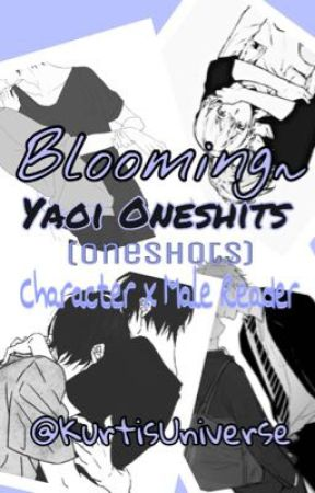 Blooming~ Yaoi Oneshots || Male character x Male reader