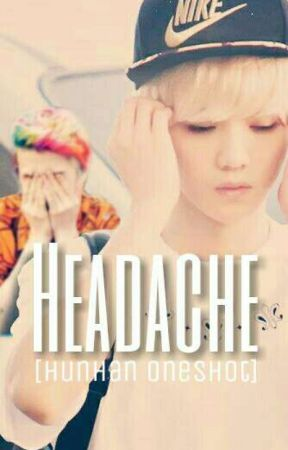 Headache [Hunhan Oneshot] by Luhantrashcanlocal