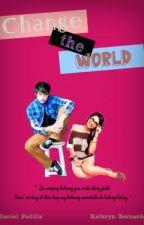 Change The World ( KathNiel ) by ChandriaAnne
