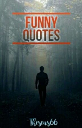 Funny Quotes by Theseus66