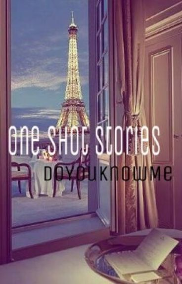 One-shot Stories <3 [Story 5] by DoYouKnowMe