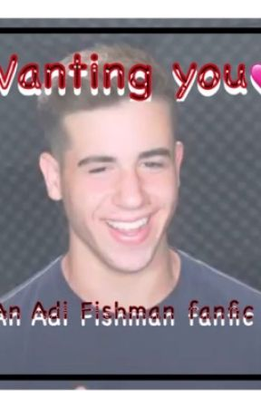Wanting You(An Adi Fishman Fan Fiction) by mann1717