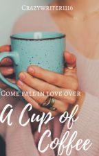 Come Fall in Love over  A CUP OF COFFEE ✔️ (COMPLETED)  by crazywriter1116