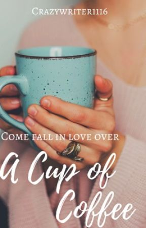 Come Fall in Love over  A CUP OF COFFEE (Writing) by crazywriter1116