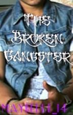 The Broken Gangster (DISCONTINUED) by BabyBlue_Roses