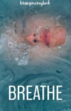Breathe by bringmemybed
