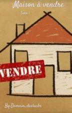 Maison à vendre Tome 1 by Ysou88