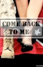 Come Back To Me (Very slowly editing) by FreeFallingx1