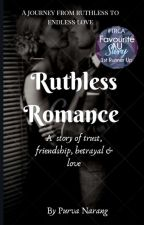 Ruthless Romance [Completed]  by narangpurva