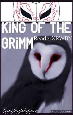 King of The Grimm: Reader x RWBY by Legitfnafshipper