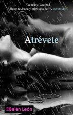 Atrévete (Versión editada y ampliada de A escondidas) by lasnovelasdebelen
