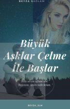 Büyük Aşklar Çelmeyle Başlar ( DÜZENLENECEK! ) by beyza_slm