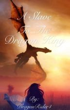 A Slave to the Dragon King by DragonRider4