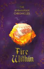 The Animanian Chronicles: Fire Within by Teenie_Huber