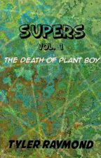 Supers Vol.1 - The Death Of Plant Boy  by TGR20-16