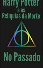 Harry Potter e as Relíquias da Morte no Passado by isabel_Morgenstern