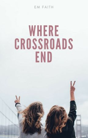Where Crossroads End  by EmIsInTheHouse