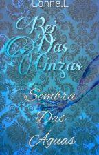 Rei Das Cinzas - Sombra Das águas (livro 02) by Lanne2