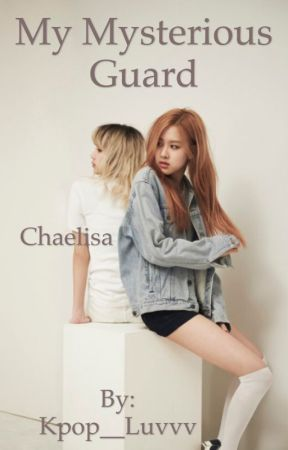 My Mysterious Guard|Chaelisa by Kpop__Luvvv