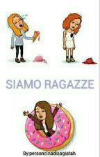 SIAMO RAGAZZE by personcinadisagiatah