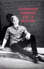 Everything happens for a reason (Luke Hemmings fan fic) by MajesticTeagle