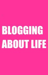 Blogging about Life by AProudMexican
