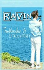 Ravin: Troublemaker & Snowman [Completed] by prdsdef_jy