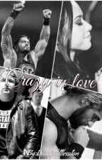 Crazy In Love (Dean Ambrose/Aj Lee Fanfic) by daddyslittlesatan
