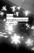 blue neighbourhood;; phan by usernamePhan04