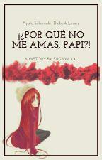 ¡¿Por qué no me amas, papi?! [Ayato Sakamaki] Book #2 by Sugayaxx