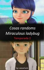 ❁ 『Cosas Randoms de Miraculous Ladybug』 【Temp/Part②】✾ by Meludy-