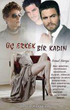 ÜÇ ERKEK BİR KADIN by BerrinKarapinar