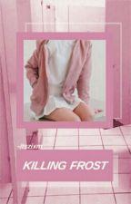 killing frost;; ziam✧ by -itszixm