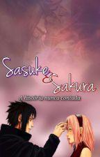 Sasuke e Sakura - A História Nunca Contada by SamaraMesquita2016