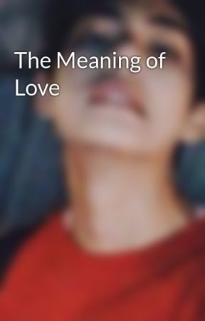 The Meaning of Love - regret - Wattpad