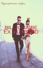 Billionaire Ex husband (slowly updating)  by iceprincess_anglica