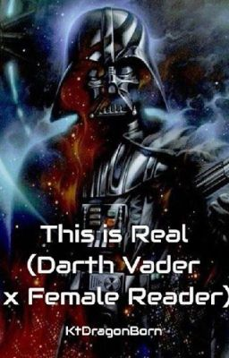 This is Real (Darth Vader x Female Reader) - What's a