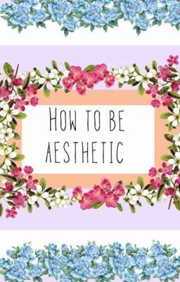 how to be aesthetic - lucee - Wattpad
