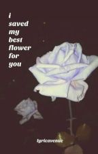 i saved my best flower for you by -eloquill