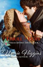 A Thrill of Hope (Christmas Sisters' Series, book 1) by MarieHiggins