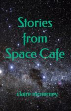 Stories from Space Cafe by clairephoenix