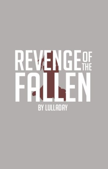 Revenge of the Fallen (Completed)