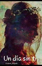 Un día sin ti  by Eridania_delgado