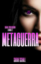 Metaguerra (Evolución #2) by Sarah_Schall