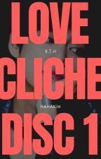 Love Cliché   DISC 1   ✔️ by Hahakim